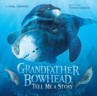 Grandfather Bowhead, tell me a story25 pages : color illustrations ; 25 cm