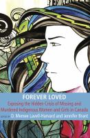 Forever loved : exposing the hidden crisis of missing and murdered indigenous women and girls in Canada