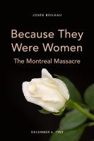 Because they were women : the Montreal Massacre
