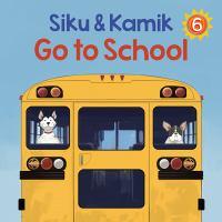 Siku & Kamik Go to School
