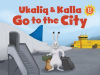 Ukaliq & Kalla Go to the City