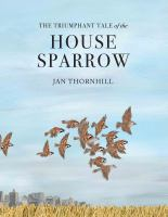 The Triumphant Tale of the House Sparrow