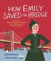 How Emily Saved the Bridge: The Story of Emily Warren Roebling and the Building
