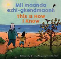 This Is How I Know = Mii Maanda Ezhi-gkendmaanh
