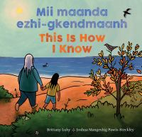 Mii maanda ezhi-gkendmaanh : niibing, dgwaagig, bboong, mnookmigdbaadjigaade maanpii mzin'igning = This is how I know : a book about the seasons
