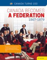 Canada Becomes A Federation, 1867-1879