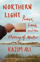 Northern Light : Power, Land, and the Memory of Water.