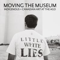 Moving the Museum Indigenous + Canadian Art at the AGO
