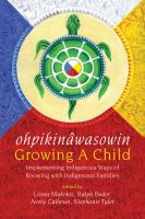 ohpikinâwasowin : growing a child : implementing Indigenous ways of knowing with Indigenous families