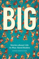 BIG : Stories about Life in Plus-Sized Bodies.