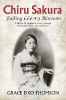 Chiru sakura = falling cherry blossoms : a mother & daughter's journey through racism, internment and oppression