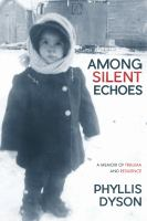 Among Silent Echoes : A Memoir of Trauma and Resilience