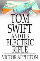 Tom Swift and His Electric Rifle, Or, Daring Adventures on Elephant Land