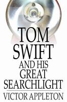 Tom Swift and His Great Searchlight, Or, On the Border for Uncle Sam