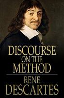 A Discourse on the Method of Rightly Conducting One's Reason and Seeking Truth in the Sciences