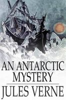 An Antarctic Mystery, Or, The Sphinx of the Ice Fields