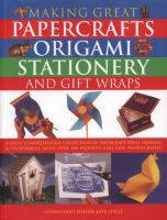 Making great papercrafts, origami, stationery and gift wraps : a truly comprehensive collection of papercraft ideas, designs and techniques, with over 300 projects and 2400 photographs