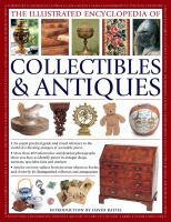 The Illustrated Encyclopedia Of Collectibles & Antiques: An Expert Practical Guide And Visual Reference To The World Of Collecting Antiques At Accessible
