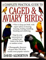 A Complete Practical Guide To Caged & Aviary Birds: How To Keep Pet Birds, With Expert Advice On Buying, Housing, Feeding, Handling, Breeding And Exhibi