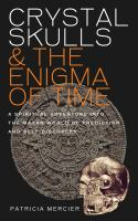 Crystal Skulls & the Enigma of Time : A Spiritual Adventure Into the Mayan World of Prophecy and Discovery