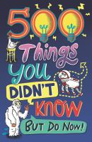 500 things you didn't know but do now!