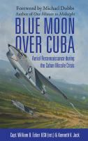Blue moon over Cuba : aerial reconnaissance during the Cuban missile crisis