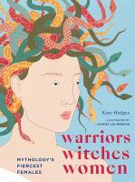 Warriors, witches, women : mythology's fiercest females
