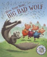 Blow your Nose, Big Bad Wolf