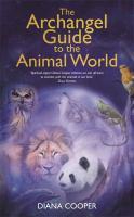 The Archangel Guide to the Animal World