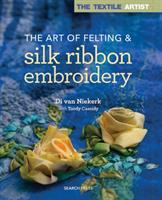 The Art of Felting & Silk Ribbon Embroidery