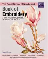 The Royal School of Needlework Book of Embroidery : A Guide to Essential Stitches, Techniques and Projects