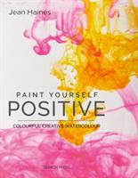 Paint yourself positive : colourful, creative watercolour