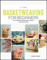 BASKETWEAVING FOR BEGINNERS : 20 CONTEMPORARY AND CLASSIC PROJECTS USING NATURAL CANE