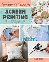 Beginner's guide to screen printing : 12 beautiful printing projects with templates