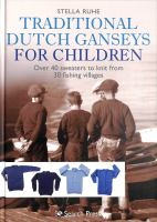Traditional Dutch ganseys for children : over 40 sweaters to knit from 30 fishing villages