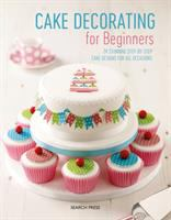 CAKE DECORATING FOR BEGINNERS : 24 STUNNING STEP-BY-STEP CAKE DESIGNS FOR ALL OCCASIONS