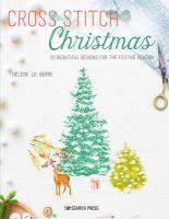 Cross Stitch Christmas: 20 Beautiful Designs For The Festive Season
