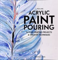 ACRYLIC PAINT POURING : 16 FLUID PAINTING PROJECTS & CREATIVE TECHNIQUES