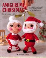 Amigurumi Christmas: 20 Super-Cute Kawaii Crochet Projects For The Festive Season