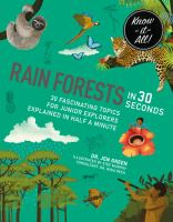 RAINFORESTS IN 30 SECONDS : 30 FASCINATING TOPICS FOR JUNIOR EXPLORERS EXPLAINED IN HALF A MINUTE