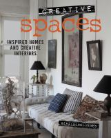 Creative Spaces : Inspired Homes And Creative Interiors