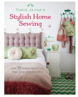 Torie Jayne's stylish home sewing : over 35 sewing projects to make your home beautiful.