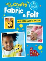 Let's Get Crafty With Fabric & Felt