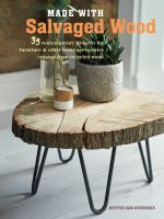 Made with salvaged wood : 35 contemporary projects for furniture & other home accessories created from recycled wood