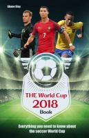 The World Cup 2018 book : everything you need to know about the soccer world cup
