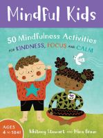 Mindful kids : 50 mindfulness activities for kindness, focus and calm