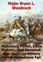 Little Teutoburg Forest Bighorn, and Maiwand: Why Superior Military Forces Sometimes Fail