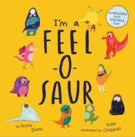 I%27m a feel-o-saur1 volume (unpaged) : chiefly color illustrations ; 25 cm