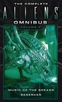 The Complete Aliens Omnibus: Volume 4 Music of the Spears, Berserker.