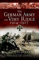 The German Army on Vimy Ridge, 1914-1917